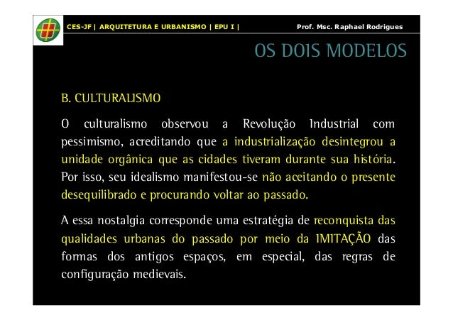 CES-JF | ARQUITETURA E URBANISMO | EPU I | Prof. Msc. Raphael Rodrigues  OS DOIS MODELOS  B. CULTURALISMO  O culturalismo ...
