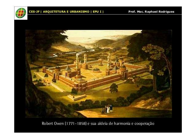 CES-JF | ARQUITETURA E URBANISMO | EPU I | Prof. Msc. Raphael Rodrigues  Robert Owen (1771-1858) e sua aldeia de harmonia ...