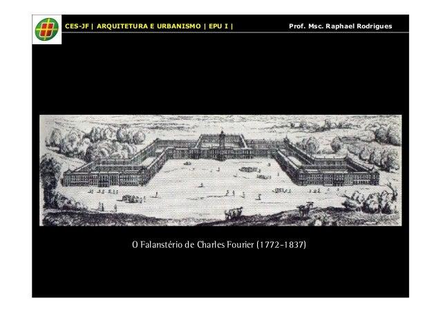 CES-JF | ARQUITETURA E URBANISMO | EPU I | Prof. Msc. Raphael Rodrigues  O Falanstério de Charles Fourier (1772-1837)