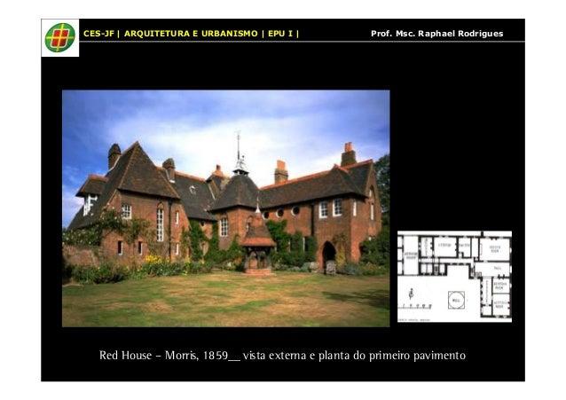 CES-JF | ARQUITETURA E URBANISMO | EPU I | Prof. Msc. Raphael Rodrigues  Red House – Morris, 1859__ vista externa e planta...