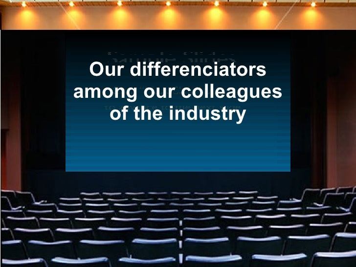 Our differenciators among our colleagues of the industry