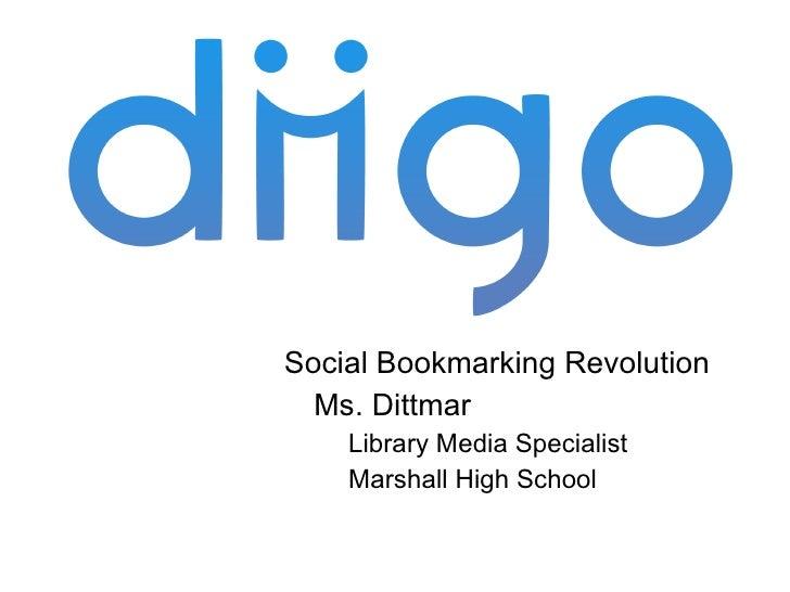 <ul><li>Social Bookmarking Revolution  </li></ul><ul><li>Ms. Dittmar  </li></ul><ul><ul><li>Library Media Specialist </li>...