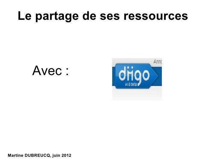 Le partage de ses ressources          Avec :Martine DUBREUCQ, juin 2012