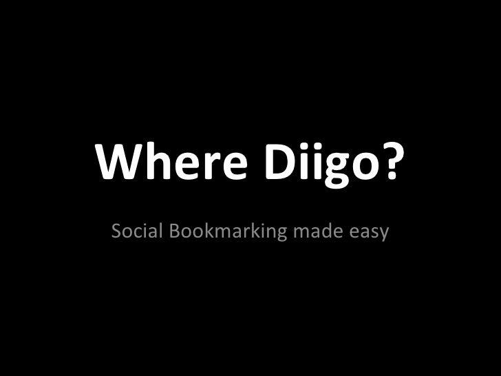 Where Diigo?Social Bookmarking made easy