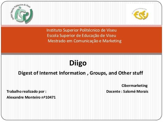 DiigoDigest of Internet Information , Groups, and Other stuffCibermarketingTrabalho realizado por : Docente : Salomé Morai...