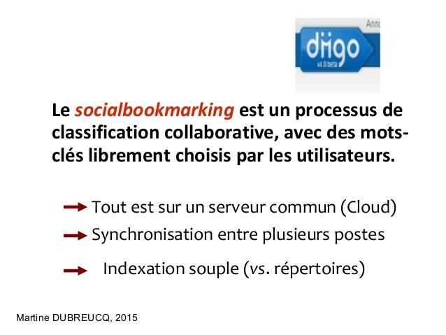 Martine DUBREUCQ, 2015 Le socialbookmarking est un processus de classification collaborative, avec des mots- clés libremen...