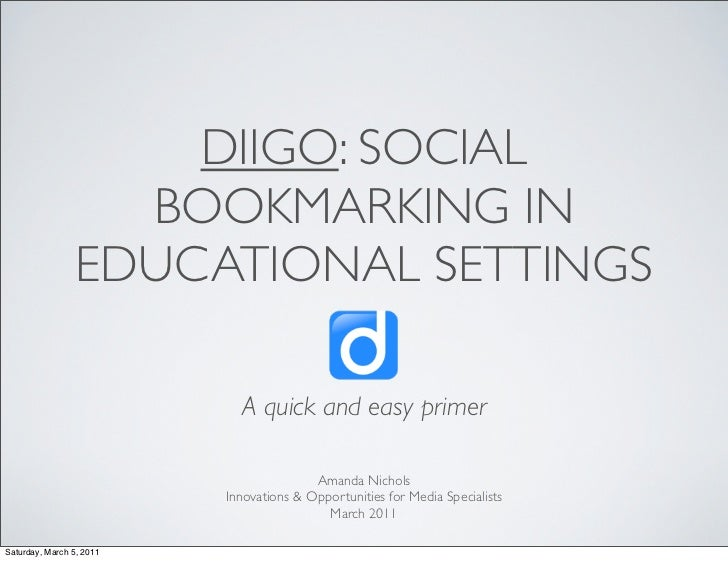 DIIGO: SOCIAL                   BOOKMARKING IN                 EDUCATIONAL SETTINGS                            A quick and...