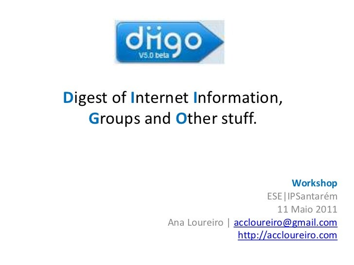 Digest of Internet Information,Groups and Other stuff.<br />Workshop<br />ESE|IPSantarém<br />11 Maio 2011<br />Ana Lourei...
