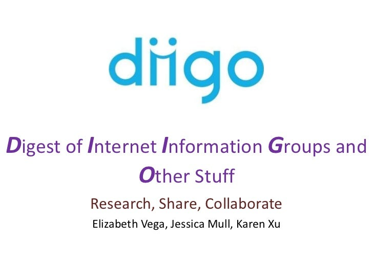 Digest of Internet Information Groups and Other Stuff<br />Research, Share, Collaborate<br />Elizabeth Vega, Jessica Mull,...