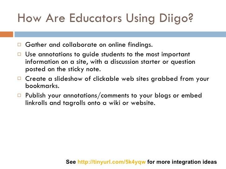 How Are Educators Using Diigo? <ul><li>Gather and collaborate on online findings.  </li></ul><ul><li>Use annotations to gu...