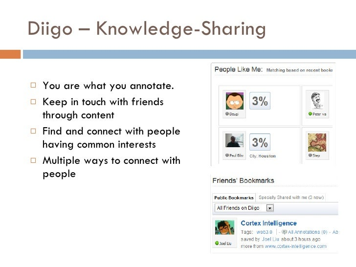 Diigo – Knowledge-Sharing  <ul><li>You are what you annotate.  </li></ul><ul><li>Keep in touch with friends through conten...
