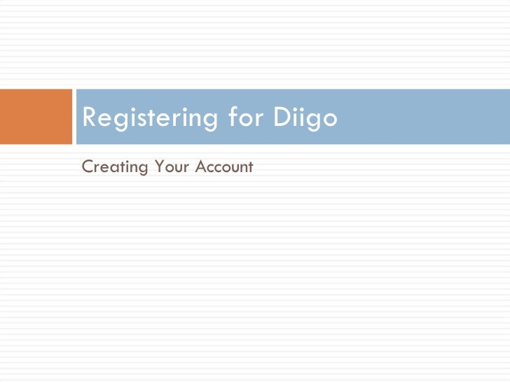 <ul><li>Creating Your Account </li></ul>Registering for Diigo
