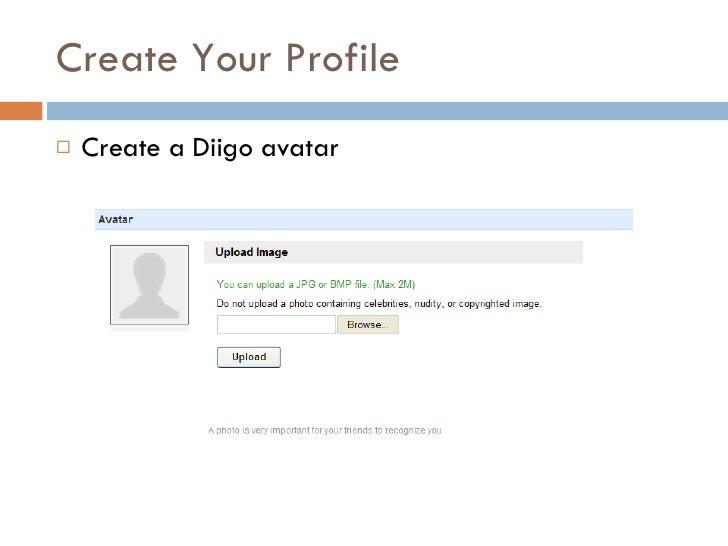 Create Your Profile <ul><li>Create a Diigo avatar </li></ul>