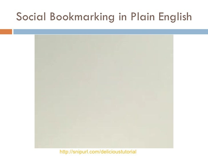 Social Bookmarking in Plain English http://snipurl.com/delicioustutorial