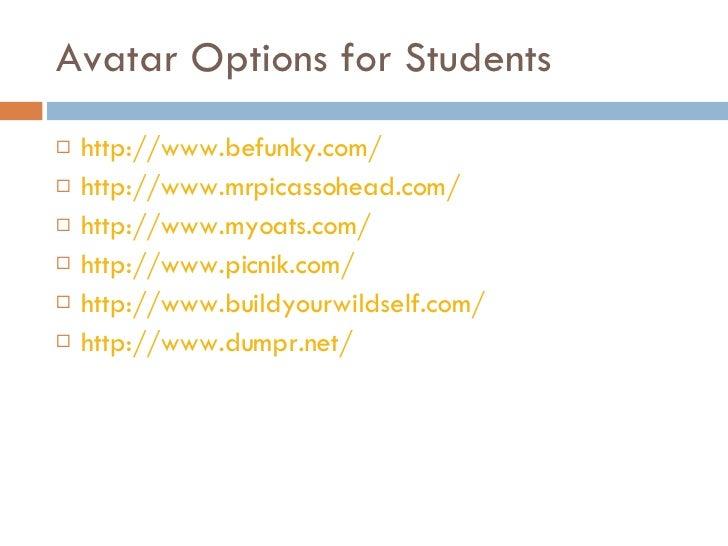 Avatar Options for Students <ul><li>http://www.befunky.com/ </li></ul><ul><li>http://www.mrpicassohead.com/ </li></ul><ul>...