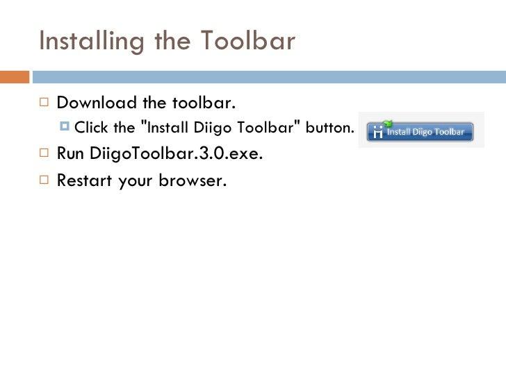 Installing the Toolbar <ul><li>Download the toolbar.  </li></ul><ul><ul><li>Click the &quot;Install Diigo Toolbar&quot; bu...
