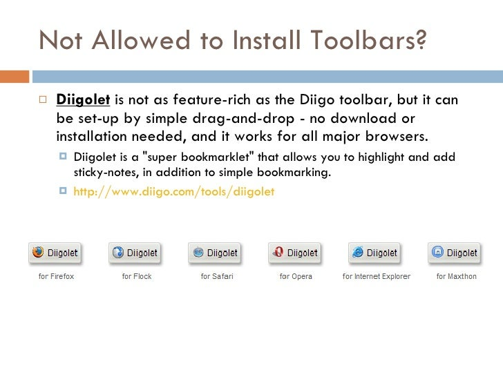 Not Allowed to Install Toolbars? <ul><li>Diigolet  is not as feature-rich as the Diigo toolbar, but it can be set-up by si...