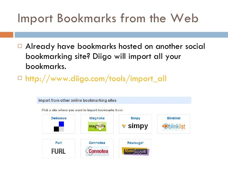 Import Bookmarks from the Web <ul><li>Already have bookmarks hosted on another social bookmarking site? Diigo will import ...