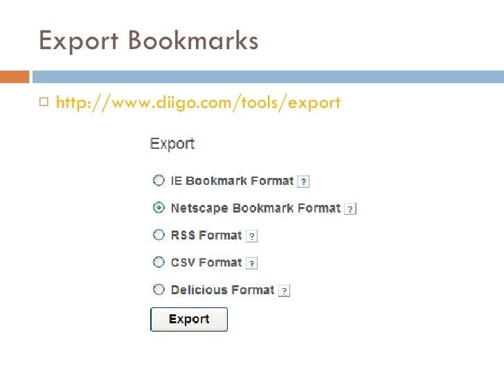 Export Bookmarks <ul><li>http://www.diigo.com/tools/export </li></ul>