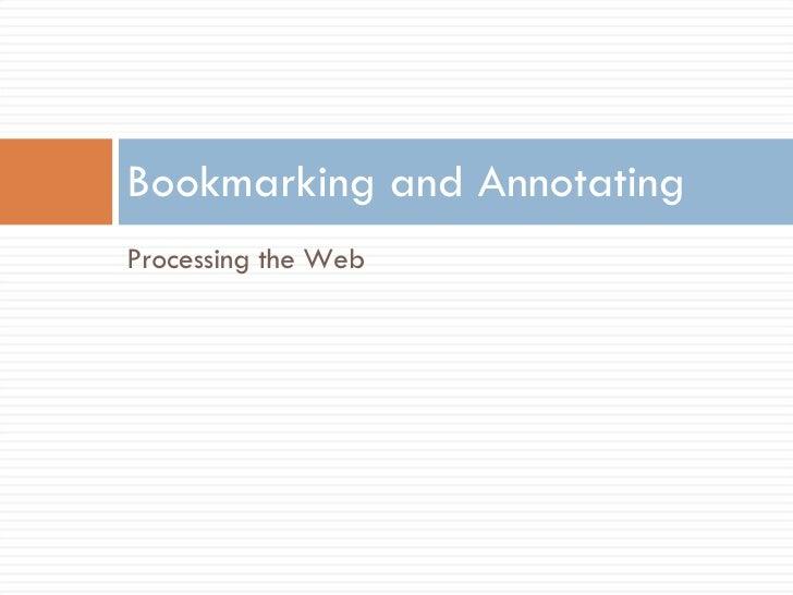 <ul><li>Processing the Web </li></ul>Bookmarking and Annotating
