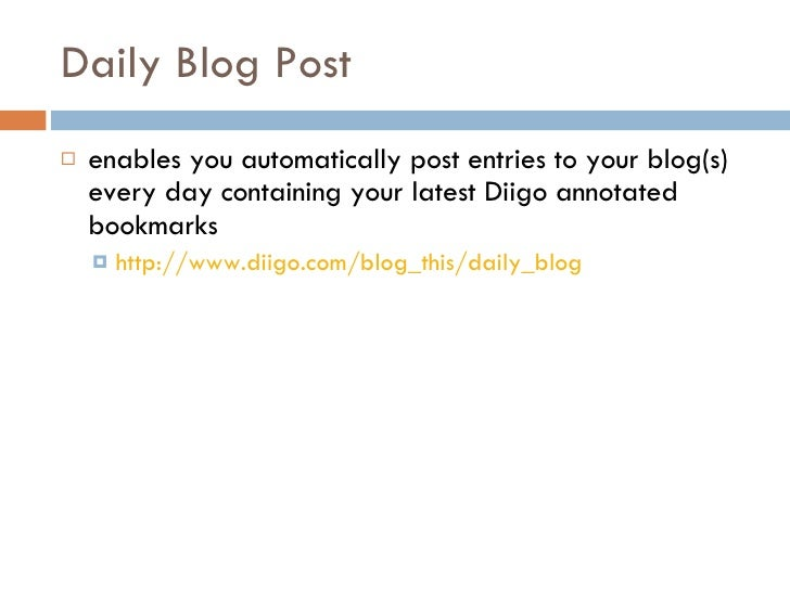 Daily Blog Post  <ul><li>enables you automatically post entries to your blog(s) every day containing your latest Diigo ann...
