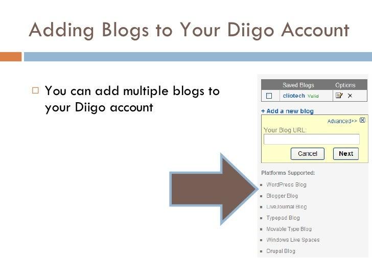 Adding Blogs to Your Diigo Account <ul><li>You can add multiple blogs to your Diigo account </li></ul>