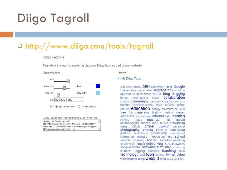 Diigo Tagroll <ul><li>http://www.diigo.com/tools/tagroll </li></ul>