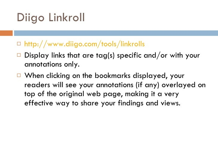 Diigo Linkroll <ul><li>http://www.diigo.com/tools/linkrolls </li></ul><ul><li>Display links that are tag(s) specific and/o...