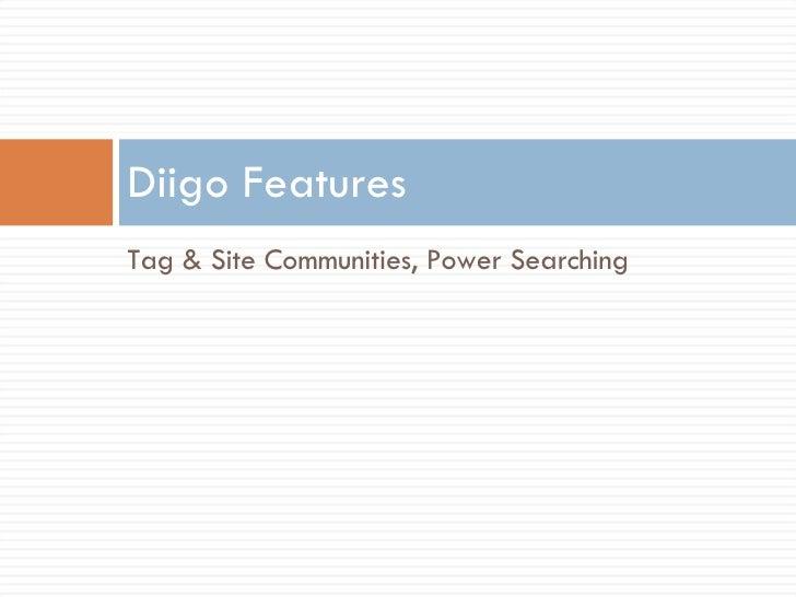 <ul><li>Tag & Site Communities, Power Searching </li></ul>Diigo Features