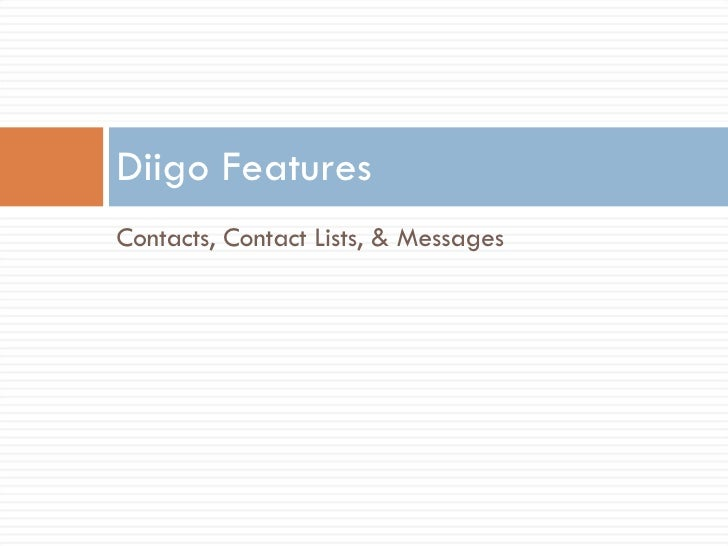 <ul><li>Contacts, Contact Lists, & Messages </li></ul>Diigo Features