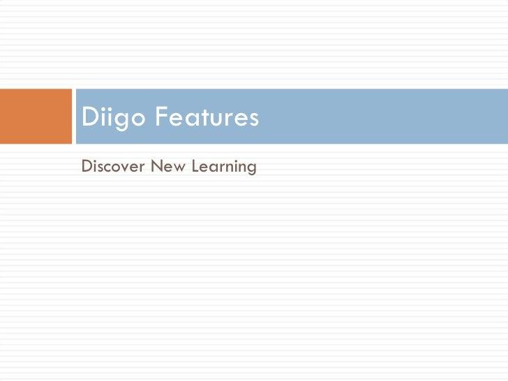<ul><li>Discover New Learning </li></ul>Diigo Features