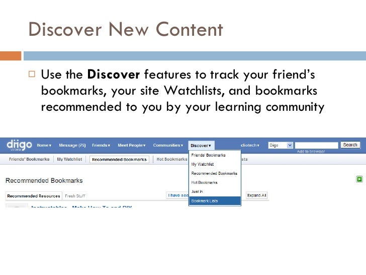 Discover New Content <ul><li>Use the  Discover  features to track your friend's bookmarks, your site Watchlists, and bookm...