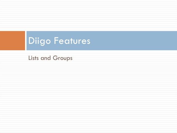 <ul><li>Lists and Groups </li></ul>Diigo Features