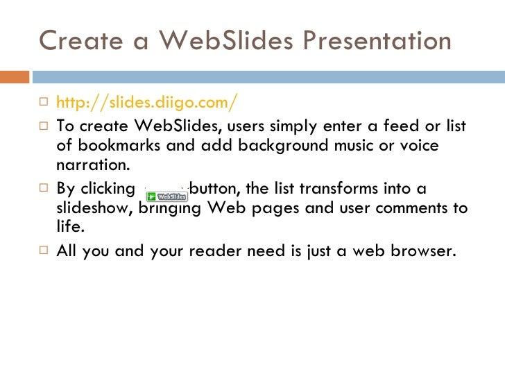 Create a WebSlides Presentation <ul><li>http://slides.diigo.com/   </li></ul><ul><li>To create WebSlides, users simply ent...