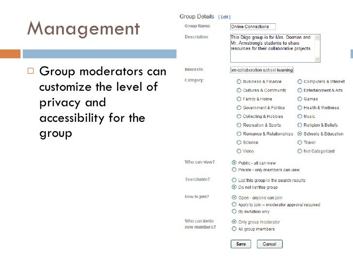 Management <ul><li>Group moderators can customize the level of privacy and accessibility for the group </li></ul>