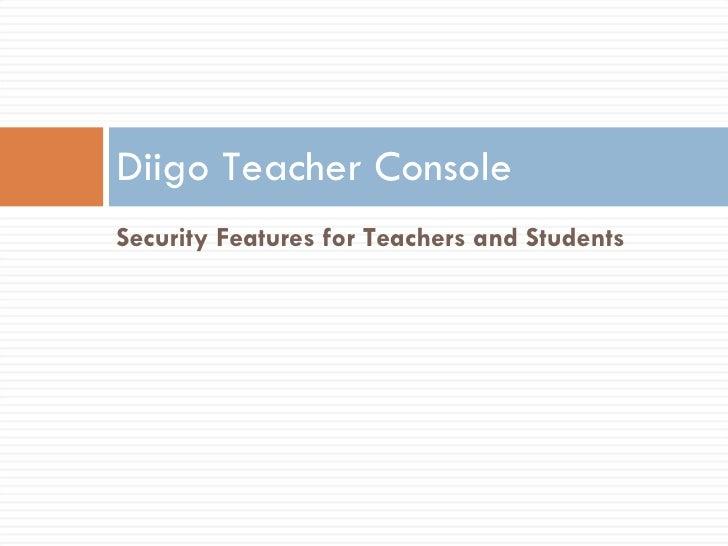 <ul><li>Security Features for Teachers and Students </li></ul>Diigo Teacher Console