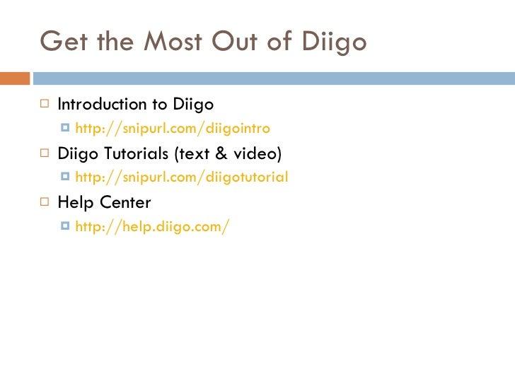 Get the Most Out of Diigo <ul><li>Introduction to Diigo </li></ul><ul><ul><li>http://snipurl.com/diigointro   </li></ul></...