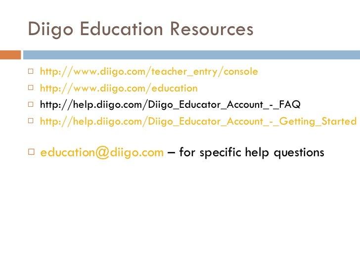 Diigo Education Resources <ul><li>http://www.diigo.com/teacher_entry/console </li></ul><ul><li>http://www.diigo.com/educat...