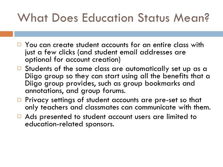 What Does Education Status Mean? <ul><li>You can create student accounts for an entire class with just a few clicks (and s...