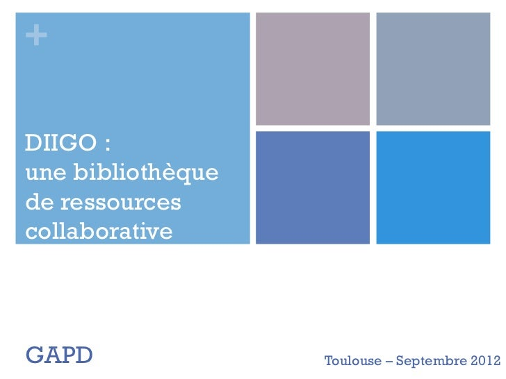 +DIIGO :une bibliothèquede ressourcescollaborativeGAPD               Toulouse – Septembre 2012