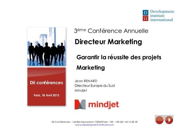 Dii conférencesParis, 18 Avril 2013Jean RENARDDirecteur Europe du SudMindjetDii Conférences - 164 Bd Haussmann 75008 Paris...