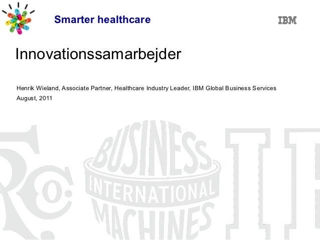 Smarter healthcareInnovationssamarbejderHenrik Wieland, Associate Partner, Healthcare Industry Leader, IBM Global Business...