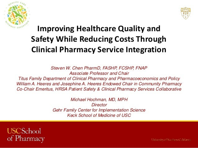 Improving Healthcare Quality and Safety While Reducing Costs Through Clinical Pharmacy Service Integration Steven W. Chen ...