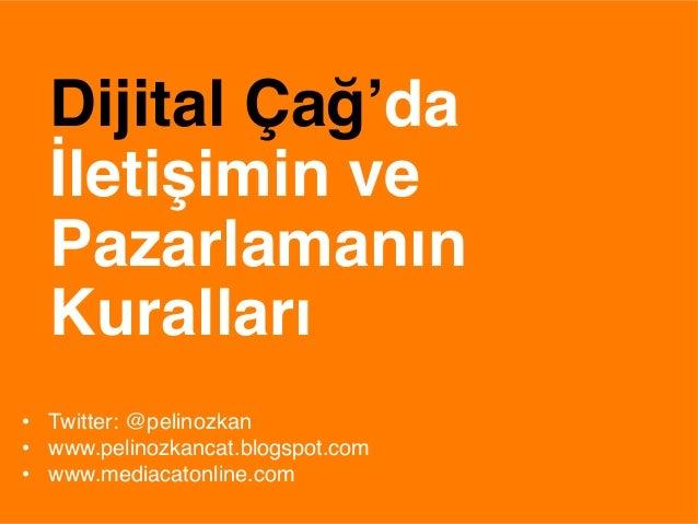 """Dijital Çağ'da  İletişimin ve  Pazarlamanın  Kuralları$• Twitter: @pelinozkan""""• www.pelinozkancat.blogspot.com""""• www.me..."""