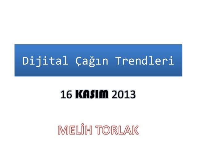 Dijital Çağın Trendleri 16 KASIM 2013