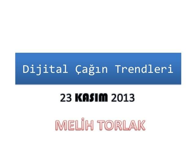 Dijital Çağın Trendleri 23 KASIM 2013