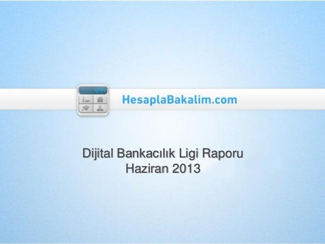 Dijital Bankacılık Ligi Raporu Haziran 2013