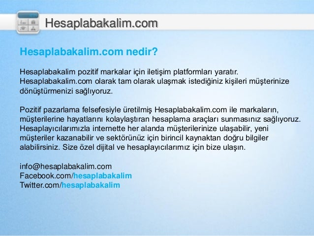 Hesaplabakalim.com nedir? Hesaplabakalim pozitif markalar için iletişim platformları yaratır. Hesaplabakalim.com olarak ta...