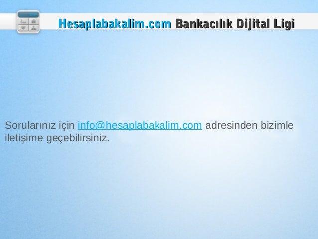 Hesaplabakalim.com Bankacılık Dijital LigiSorularınız için info@hesaplabakalim.com adresinden bizimleiletişime geçebilirsi...