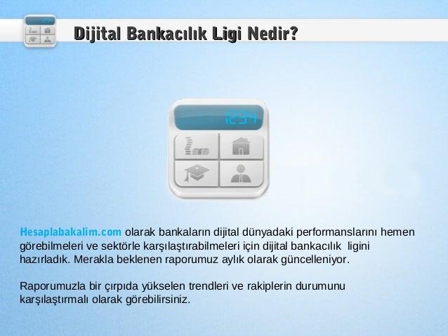 Dijital Bankacılık Ligi Nedir?Hesaplabakalim.com olarak bankaların dijital dünyadaki performanslarını hemengörebilmeleri v...